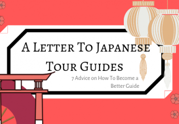 A Letter To Japanese Tour Guides | 7 Advice on How To Become a Better Guide