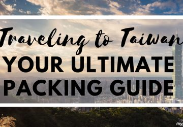 Traveling to Taiwan: Your Ultimate Packing Guide