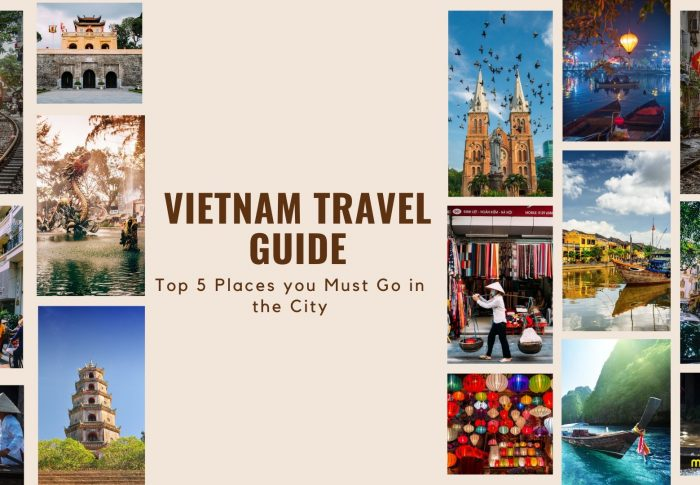 Vietnam Travel Guide: Top 5 Places you Must Go in the City
