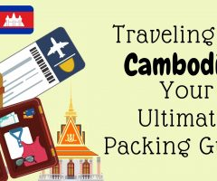 Traveling in Cambodia: Your Ultimate Packing Guide