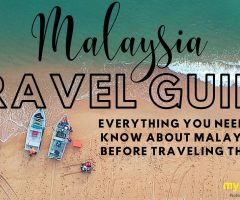 Malaysia Travel Guide: Everything You Need to Know About Malaysia Before Traveling There