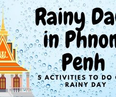 Rainy Day in Phnom Penh: 5 Activities To Do On a Rainy Day