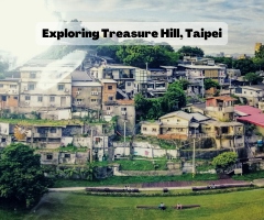 Exploring Treasure Hill, Taipei: Traveling With MyProGuide